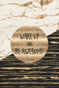 Picture no: 11999246 GRAFIKKUNST Wake up and be awesome Created by: Melanie Viola