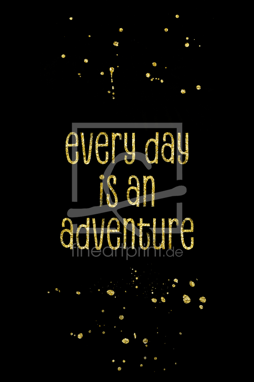 Bild-Nr.: 11951698 TEXT ART GOLD Every day is an adventure erstellt von Melanie Viola