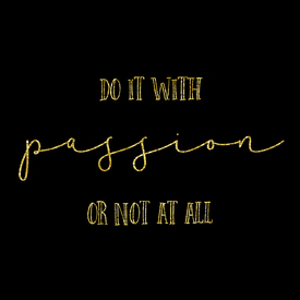 Bild-Nr: 11961113 TEXT ART GOLD Do it with passion or not at all Erstellt von: Melanie Viola